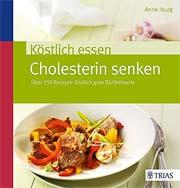Köstlich essen - Cholesterin senken: Über 150 Rezepte